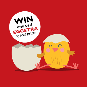 WIN one of 4 EGGSTRA special prizes this Easter